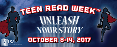 Teen Read Week: Unleash your story: October 8-14, 2017